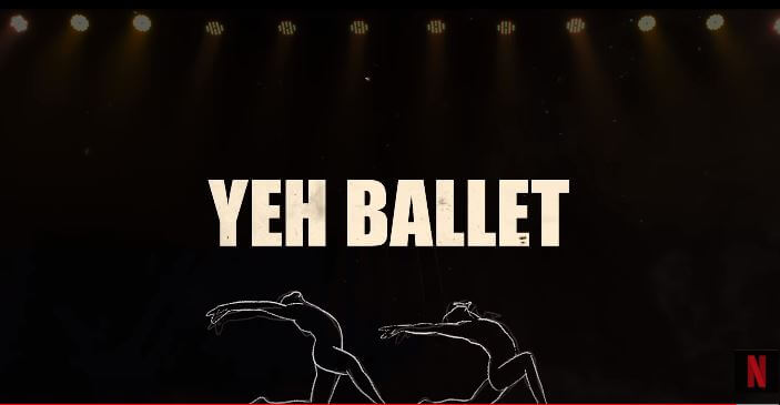 Yeh Ballet - A Netflix Original Film