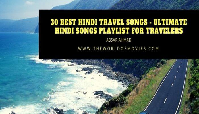 30 Best Hindi Travel Songs – Ultimate Hindi Songs Playlist For Travelers