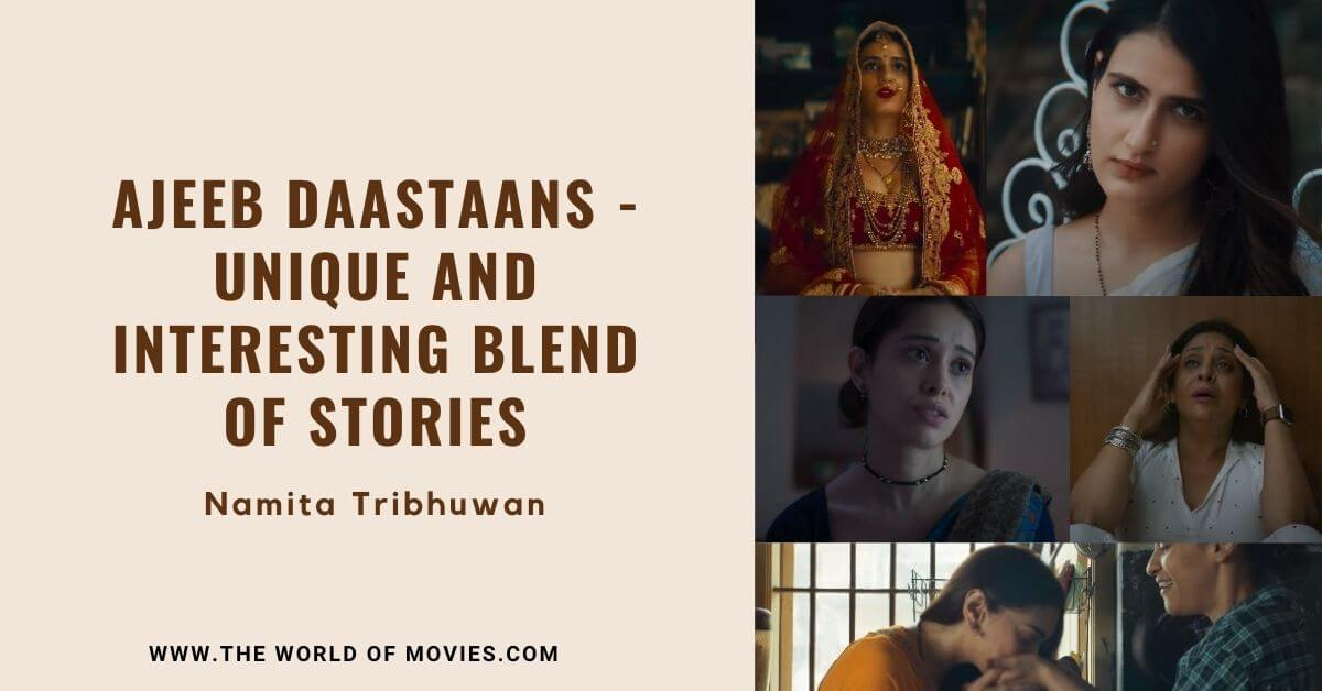 Ajeeb Daastaans - Unique And Interesting Blend Of Stories